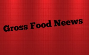 Gross Food Neews