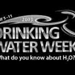 It's Drinking Water Week, Get to Know Your H2O
