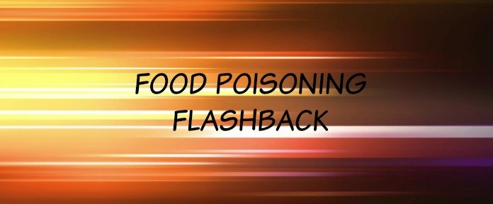 food poisoning flashback